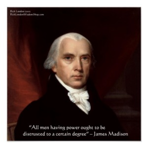 james_madison_mistrust_power_wisdom_quote_poster-r13a3766db39c42758323ebdbb5a5b417_200j_8byvr_512